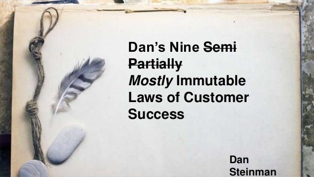 Dan's Nine Semi Partially Mostly Immutable Laws of Customer Success Dan Steinman