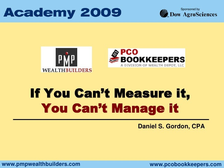 If You Can't Measure it,You Can't Manage it<br />Daniel S. Gordon, CPA<br />