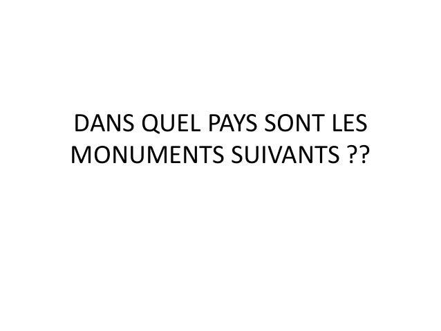 DANS QUEL PAYS SONT LES MONUMENTS SUIVANTS ??