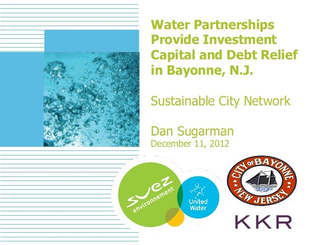 Water Partnerships    Provide Investment    Capital and Debt Relief    in Bayonne, N.J.    Sustainable City Network    Dan...
