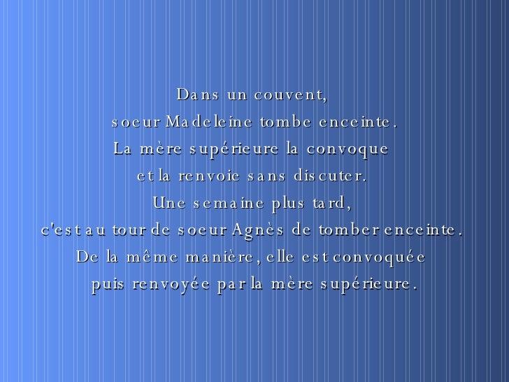 <ul><li>Dans un couvent,  </li></ul><ul><li>soeur Madeleine tombe enceinte. </li></ul><ul><li>La mère supérieure la convoq...