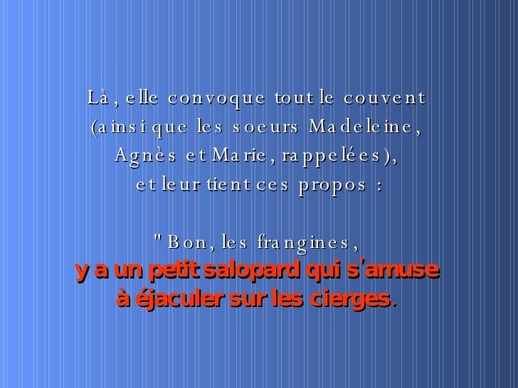 <ul><li>Là, elle convoque tout le couvent  </li></ul><ul><li>(ainsi que les soeurs Madeleine,  </li></ul><ul><li>Agnès et ...