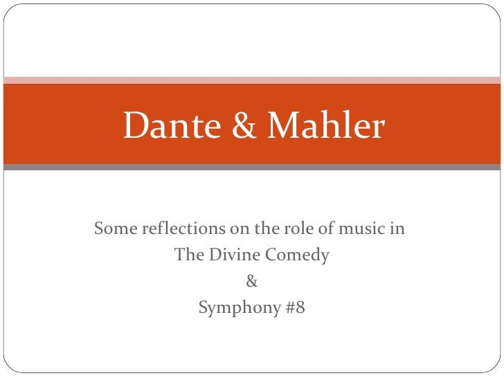 Some reflections on the role of music in  The Divine Comedy & Symphony #8 Dante & Mahler