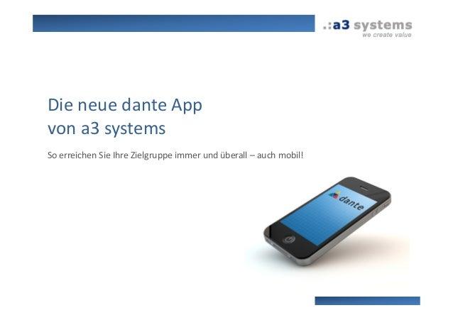 Die neue dante App von a3 systems So erreichen Sie Ihre Zielgruppe immer und überall – auch mobil!