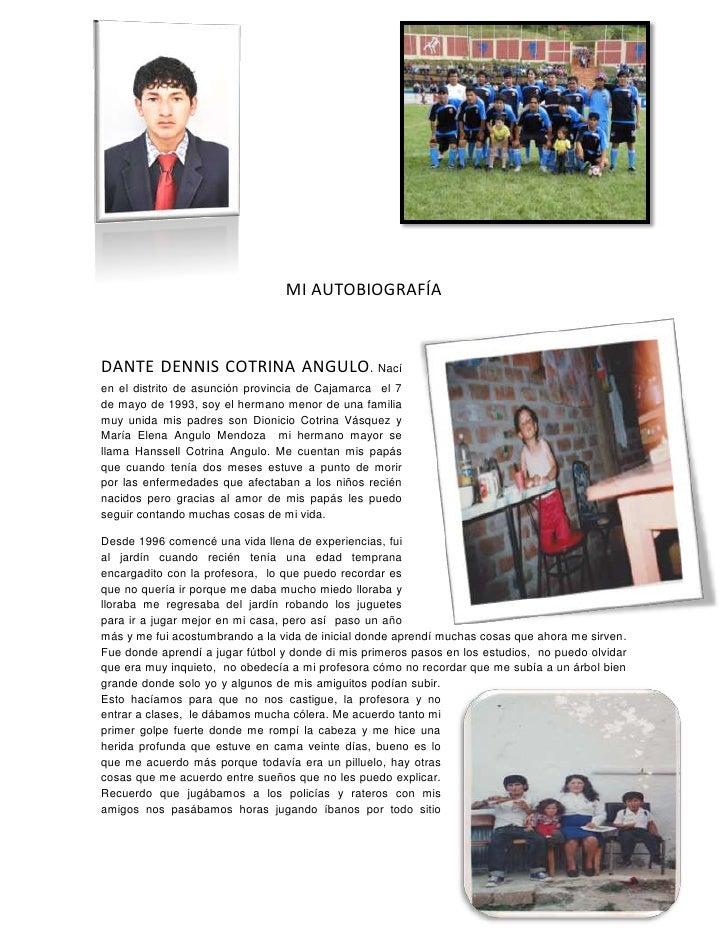 MI AUTOBIOGRAFÍADANTE DENNIS COTRINA ANGULO. Nacíen el distrito de asunción provincia de Cajamarca el 7de mayo de 1993, so...