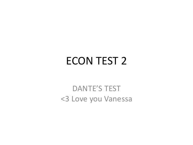ECON TEST 2  DANTE'S TEST  <3 Love you Vanessa