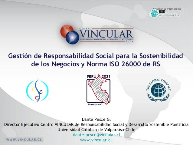 1 Vincular es miembro de Dante Pesce G. Director Ejecutivo Centro VINCULAR de Responsabilidad Social y Desarrollo Sostenib...