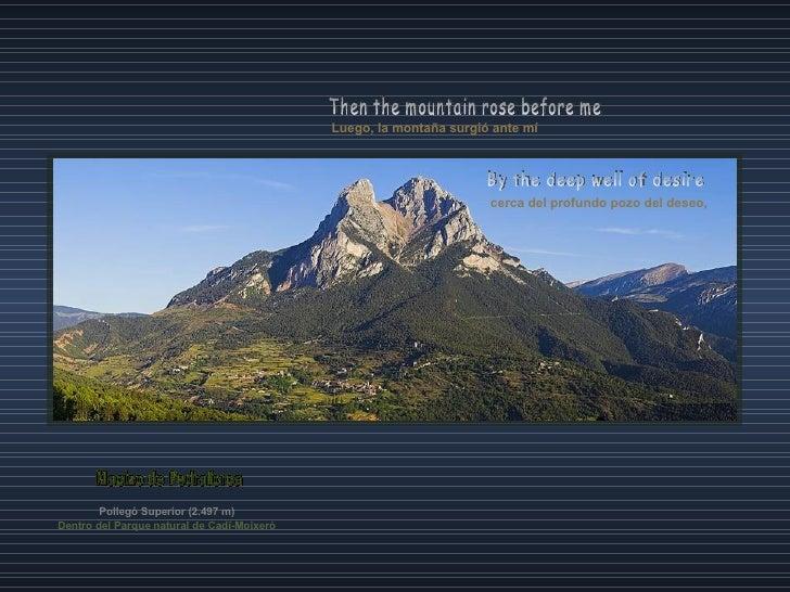 Luego, la montaña surgió ante mí Then the mountain rose before me cerca del profundo pozo del deseo, By the deep well of d...