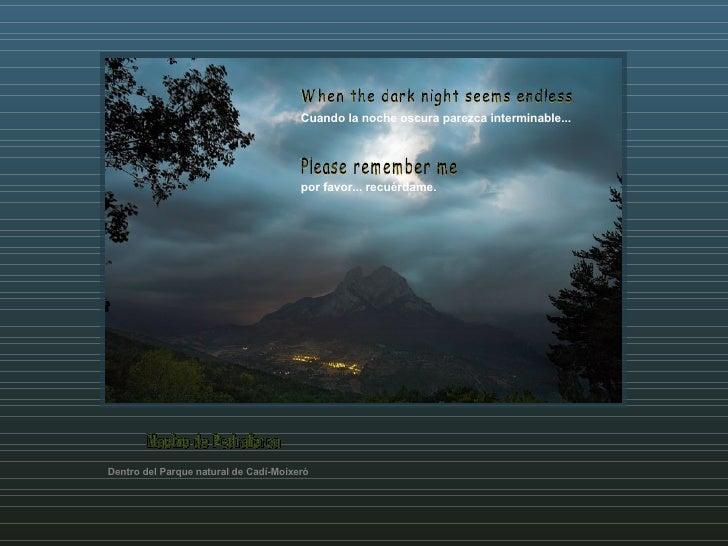 Cuando la noche oscura parezca interminable... por favor... recuérdame. When the dark night seems endless Please remember ...