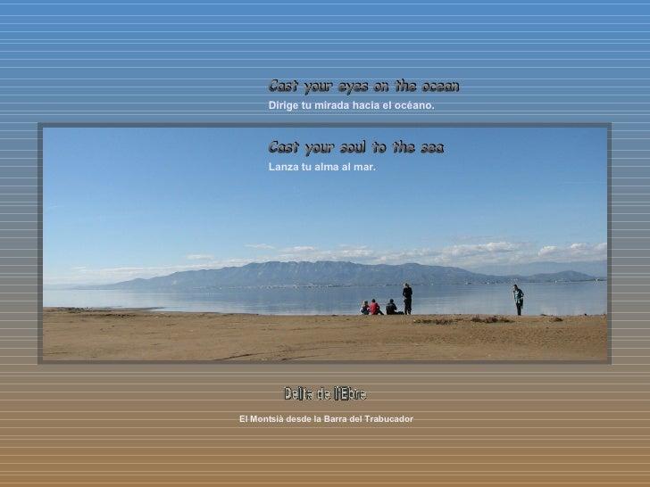 El Montsià desde la Barra del Trabucador Delta de l'Ebre Dirige tu mirada hacia el océano. Lanza tu alma al mar. Cast your...
