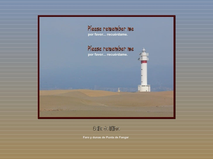 Faro y dunas de Punta de Fangar por favor... recuérdame. Please remember me por favor... recuérdame. Please remember me De...