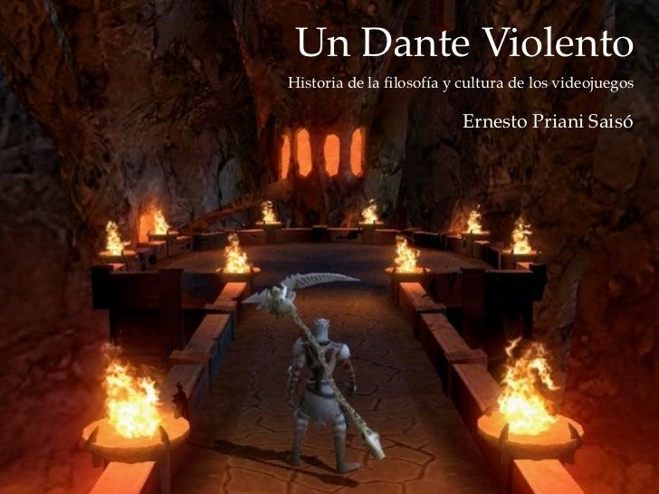 Un Dante Violento        Historia de la filosofía y cultura de los videojuegos                                  Ernesto Pri...