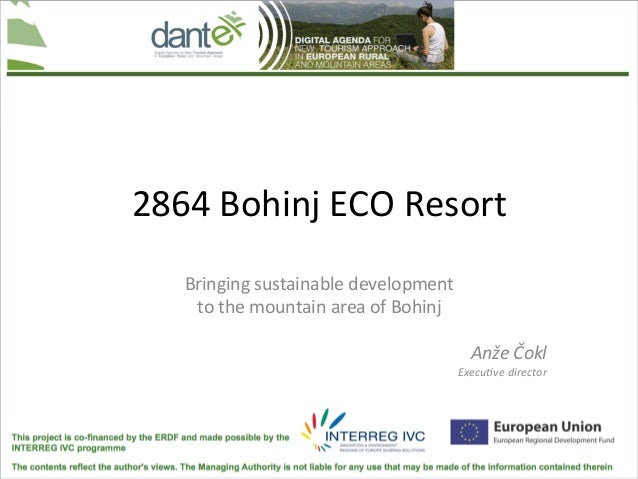 2864	  Bohinj	  ECO	  Resort	      Bringing	  sustainable	  development	       to	  the	  mountain	  area	  of	  Bohinj	  ...