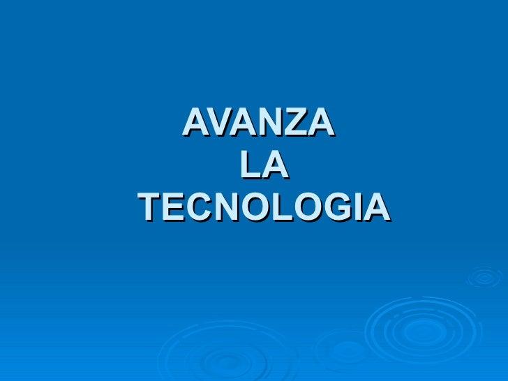 AVANZA  LA  TECNOLOGIA