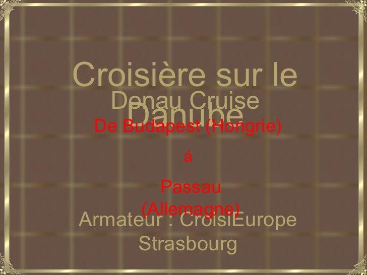 Donau Cruise Armateur : CroisiEurope Strasbourg Croisière sur le Danube De Budapest (Hongrie) á Passau (Allemagne)
