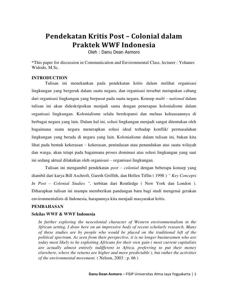 Pendekatan Kritis Post – Colonial dalam             Praktek WWF Indonesia                               Oleh : Danu Dean A...