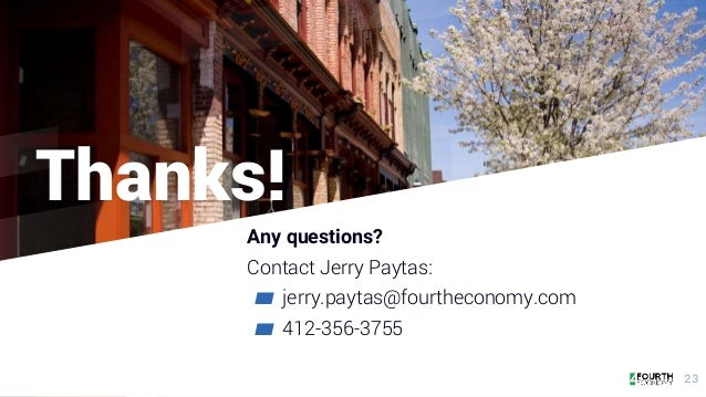 Thanks! Any questions? Contact Jerry Paytas: ▰ jerry.paytas@fourtheconomy.com ▰ 412-356-3755 23