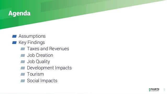 Agenda ▰ Assumptions ▰ Key Findings ▰ Taxes and Revenues ▰ Job Creation ▰ Job Quality ▰ Development Impacts ▰ Tourism ▰ So...