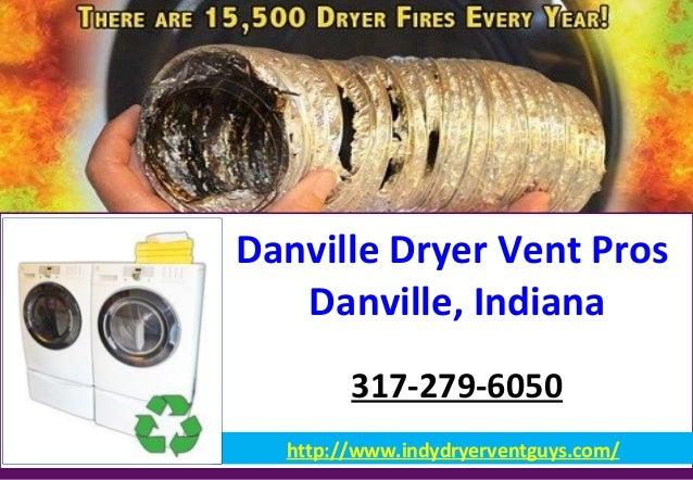 Danville Dryer Vent Pros Danville, Indiana 317-279-6050 http://www.indydryerventguys.com/