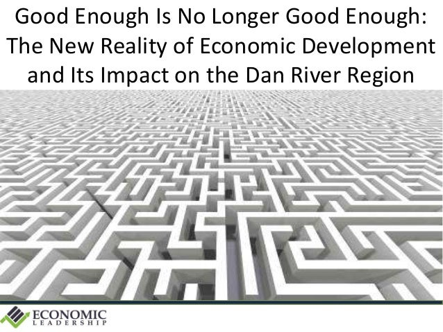 Good Enough Is No Longer Good Enough: The New Reality of Economic Development and Its Impact on the Dan River Region