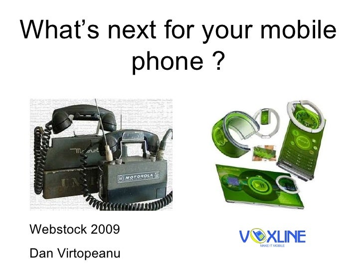 What's next for your mobile phone ? Webstock 2009  Dan Virtopeanu
