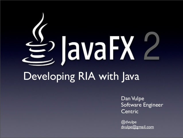 2Developing RIA with Java                    Dan Vulpe                    Software Engineer                    Centric    ...
