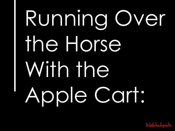 Running Over the Horse With the Apple Cart: