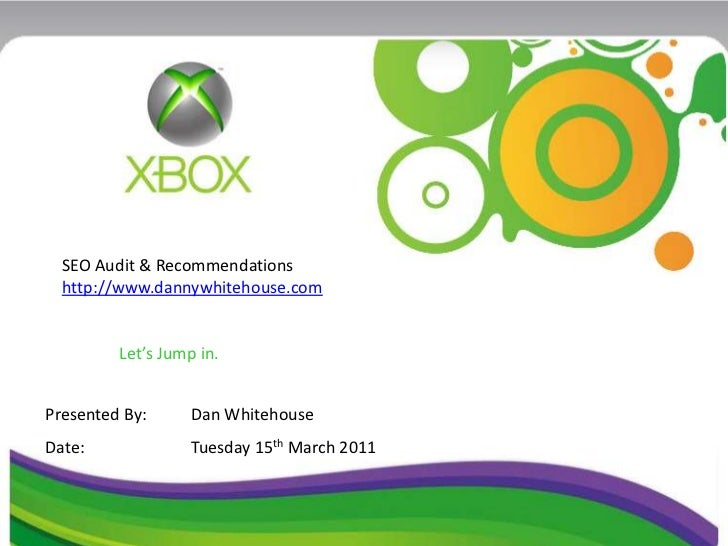 SEO Audit & Recommendations  http://www.dannywhitehouse.com         Let's Jump in.Presented By:      Dan WhitehouseDate:  ...