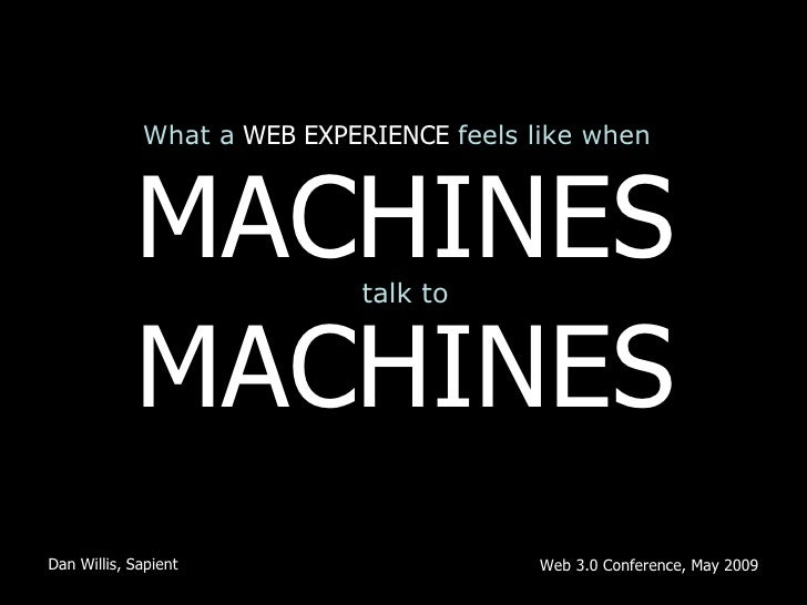 What a   WEB EXPERIENCE   feels like when MACHINES talk to MACHINES