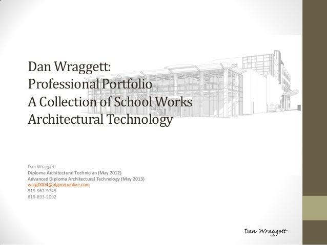 Dan Wraggett: Professional Portfolio A Collection of School Works Architectural Technology  Dan Wraggett Diploma Architect...