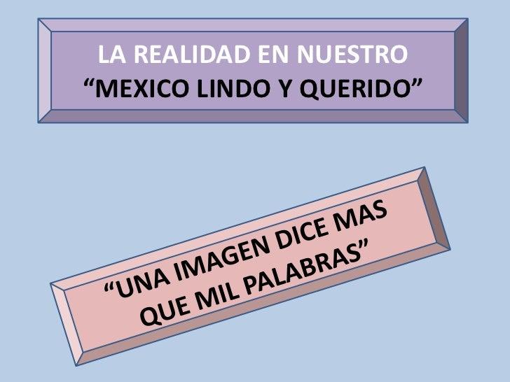"""LA REALIDAD EN NUESTRO """"MEXICO LINDO Y QUERIDO""""<br />""""UNA IMAGEN DICE MAS <br />QUE MIL PALABRAS""""<br />"""