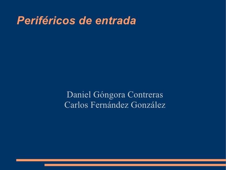 Periféricos de entrada Daniel Góngora Contreras Carlos Fernández González