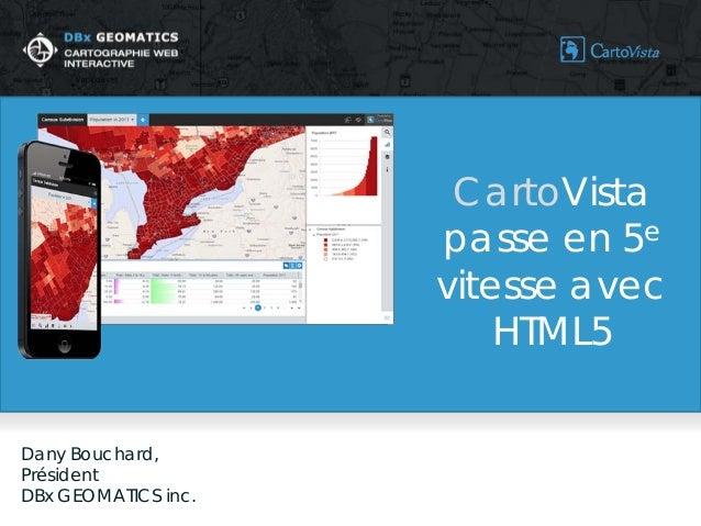 Dany Bouchard,  Président  DBx GEOMATICS inc.  CartoVista passe en 5e vitesse avec HTML5