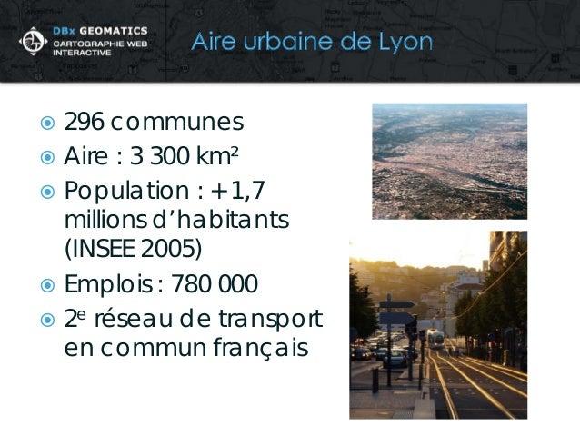   296 communes    Aire : 3 300 km²    Population : + 1,7 millions d'habitants (INSEE 2005)    Emplois : 780 000    2e...