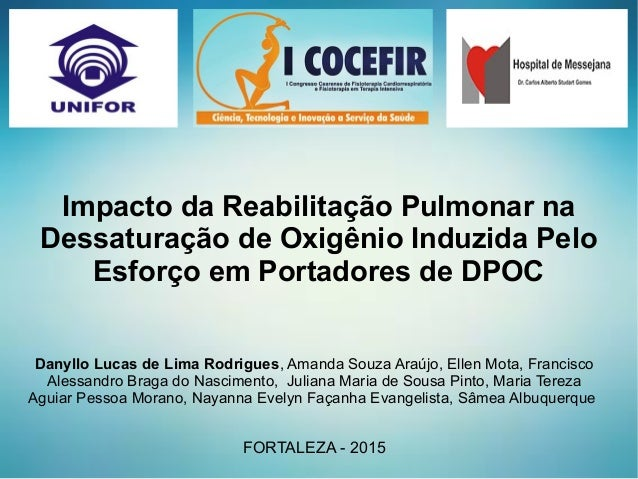Impacto da Reabilitação Pulmonar na Dessaturação de Oxigênio Induzida Pelo Esforço em Portadores de DPOC Danyllo Lucas de ...
