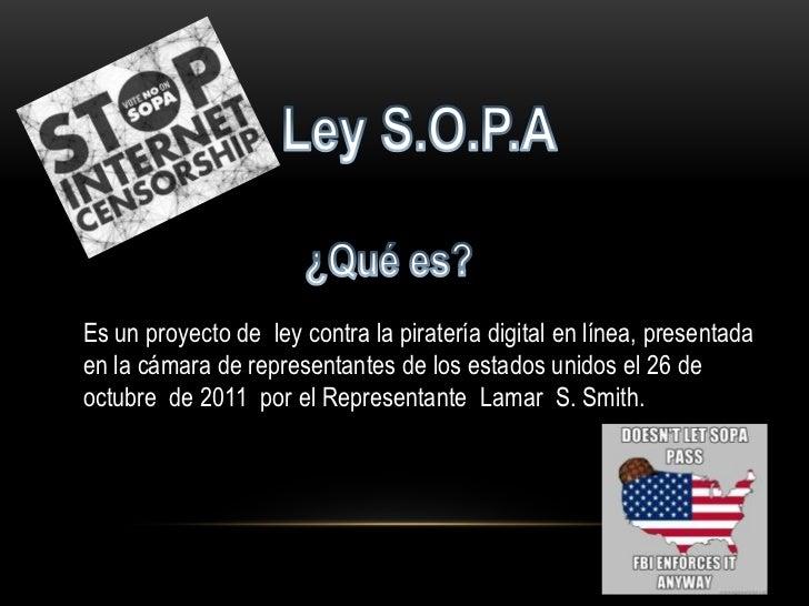 Es un proyecto de ley contra la piratería digital en línea, presentadaen la cámara de representantes de los estados unidos...