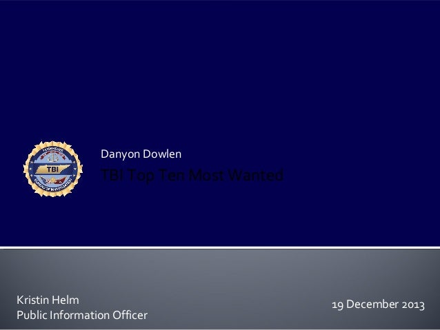 Danyon Dowlen                TBI Top Ten Most WantedKristin Helm                              19 December 2013Public Infor...
