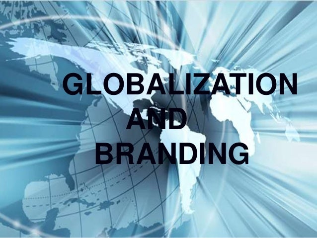 GLOBALIZATION AND BRANDING