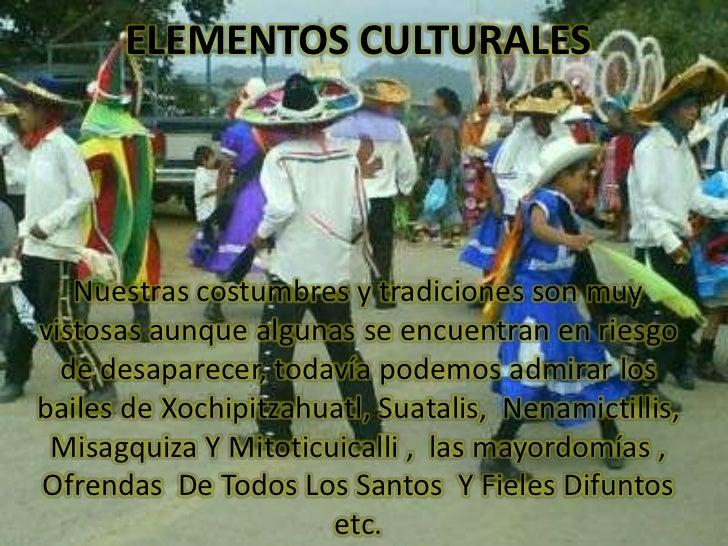 ELEMENTOS CULTURALES<br />Nuestras costumbres y tradiciones son muy vistosas aunque algunas se encuentran en riesgo de des...