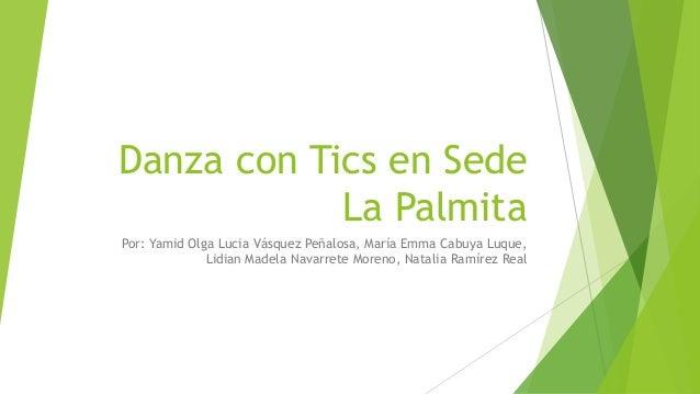 Danza con Tics en Sede  La Palmita  Por: Yamid Olga Lucia Vásquez Peñalosa, María Emma Cabuya Luque,  Lidian Madela Navarr...