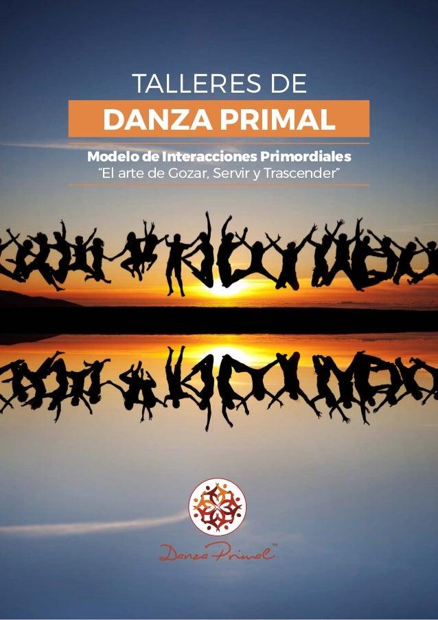 """TALLERES DE DANZA PRIMAL Modelo de Interacciones Primordiales """"El arte de Gozar, Servir y Trascender"""""""