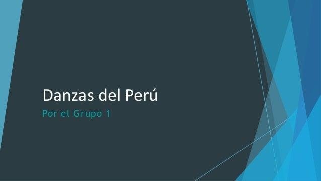 Danzas del Perú Por el Grupo 1