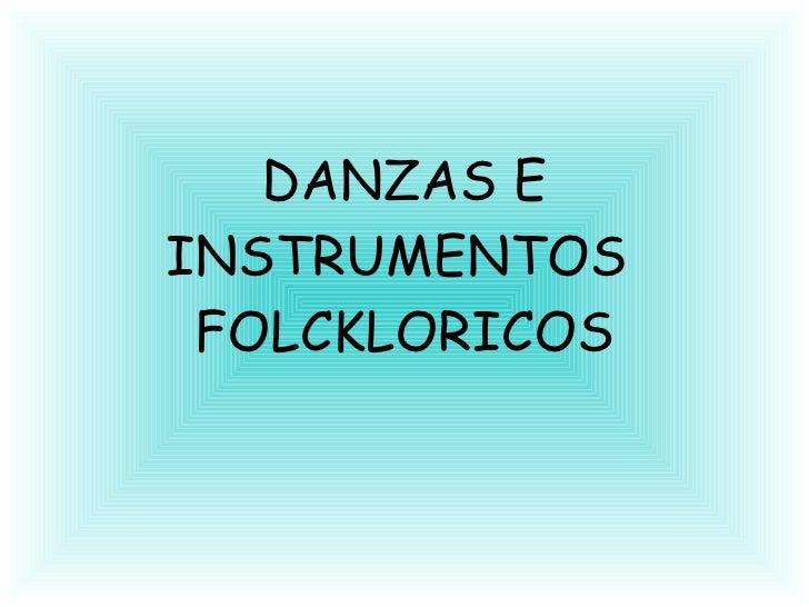 DANZAS E INSTRUMENTOS  FOLCKLORICOS