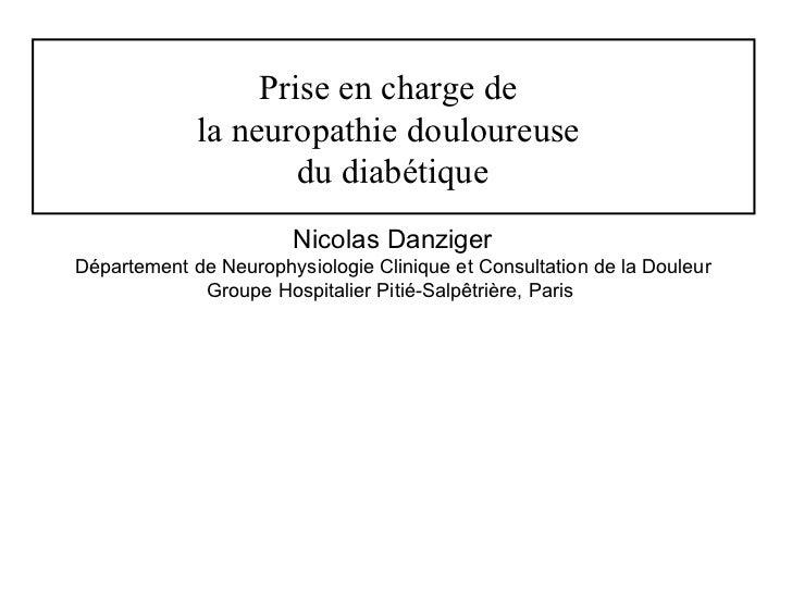 Prise en charge de  la neuropathie douloureuse  du diabétique Nicolas Danziger Département de Neurophysiologie Clinique et...