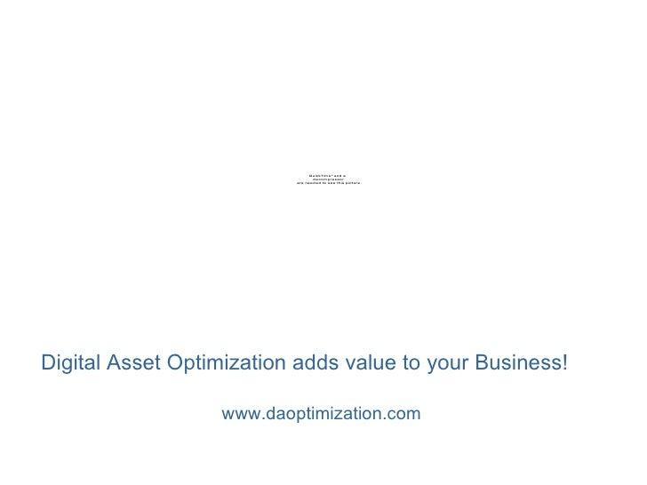 Digital Asset Optimization adds value to your Business! www.daoptimization.com