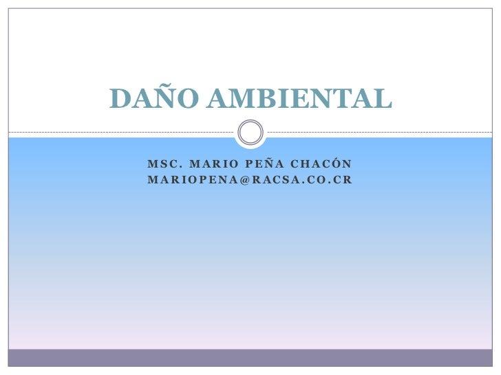 DAÑO AMBIENTAL MSC. MARIO PEÑA CHACÓN MARIOPENA@RACSA.CO.CR