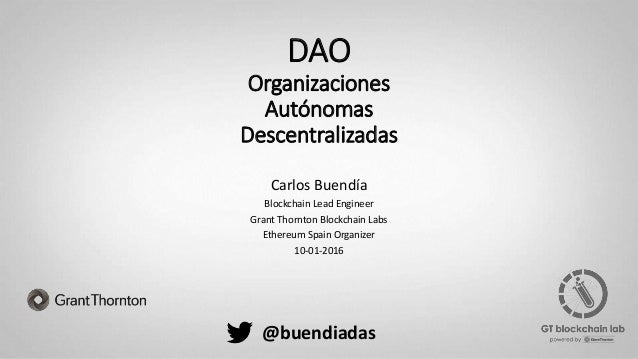 DAO Organizaciones Autónomas Descentralizadas Carlos Buendía Blockchain Lead Engineer Grant Thornton Blockchain Labs Ether...