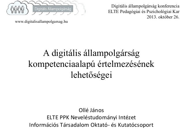 www.digitalisallampolgarsag.hu  Digitális állampolgárság konferencia ELTE Pedagógiai és Pszichológiai Kar 2013. október 26...