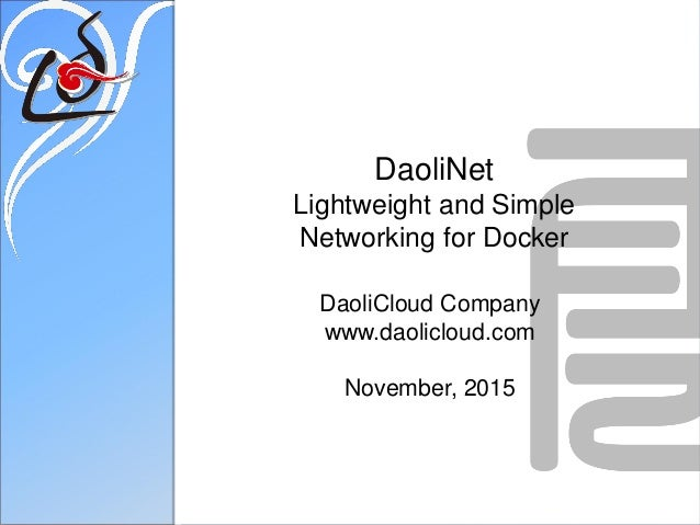 DaoliNet Lightweight and Simple Networking for Docker DaoliCloud Company www.daolicloud.com November, 2015