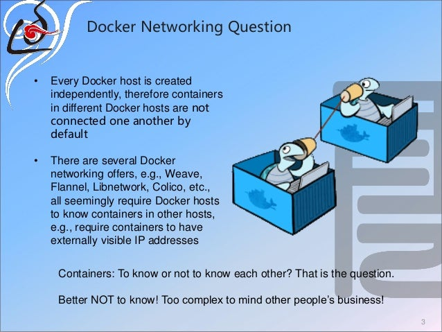 Docker Networking Question 3 • Every Docker host is created independently, therefore containers in different Docker hosts ...